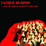 FATHER MURPHY - …and He told us to turn to the Sun