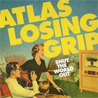 "Atlas Losing Grip ""Shut the world out"""