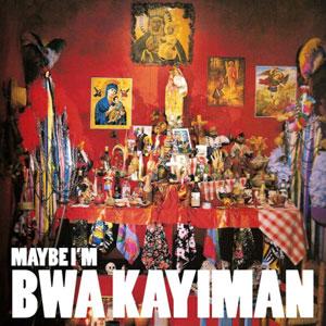 bwa-kayiman-maybe-im